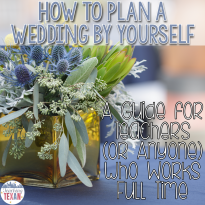 How to Plan a Wedding By Yourself:  A Guide for Teachers (or Anyone) Who Works Full-Time
